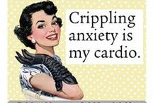 Anxiety Humor / Anxiety Humor- Because Laughter is the Best Medicine!