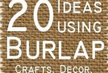 Burlap - Reuse & Upcycle! / Creative ways to reuse and repurpose burlap!