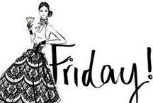 Friday / Finally... It's Friday!