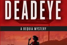 Bequia Mysteries #2 / Deadeye - Book #2 in the Bequia Mystery Series. Places, scenes, and other things from the novel.