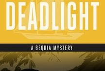 Bequia Mysteries #3 / Deadlight - Book #3 in the Bequia Mystery Series. Places, scenes, and other things from the novel.