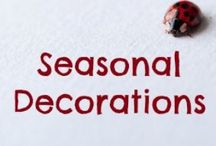Seasonal Decorations / Who doesn't love holiday decorating?!