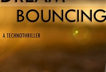 dream bouncing / 79,000 words technothiller. down loads to any device via Kindle apps on Amazon
