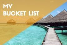 MY BUCKET LIST / Lots of places to go, so little time.