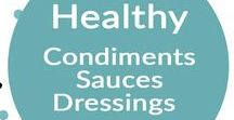 Healthy {Condiments} {Sauces} & {Dressings} Recipes / Recipes for various condiments, sauces, and dressings to spice up your cooking!