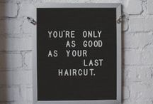 Hairstylist / You're only as good as your last haircut