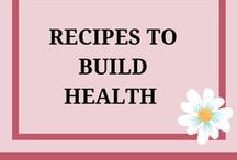 Recipes to Build Health / Wholesome recipes - some Gluten Free, Vegetarian and what I am in process of trying.