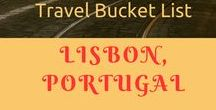 On my Bucket List: Lisbon, Portugal / A list of things to see and do in the Portuguese capital, Lisboa.