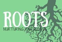 Roots - Nurturing Ourselves / Body. Mind. Spirit. Take good care.