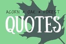 Acorn * Oak * Forest - Quotes