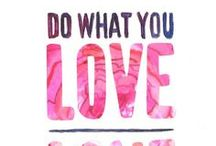 Love what you do ❤ / When you love what you do, you'll never work another day in your life / by Samantha Rushton