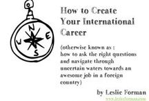 How to Create Your International Career / by Leslie Forman