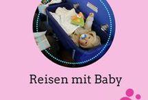 Reisen mit Baby / Informationen rund ums Verreisen mit Kind
