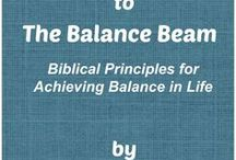FROM THE TREADMILL TO THE BALANCE BEAM / Biblical Principles for Achieving Balance in Your Life