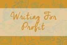 {Writing for Profit} / Write. Don't listen to what other people say. Just write. Write books and plays and poems. Write screenplays and teleplays and more books. Write on the sidewalk. Just --- WRITE.