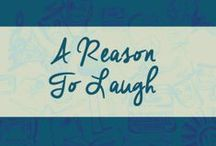 {A Reason to Laugh} / I'm funny. You are too. So here are some funnies for you.