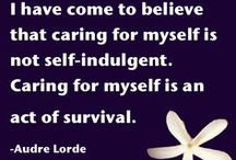 Self-Care / It's okay to be selfish. It's not okay to be greedy, abusive, or negligent. This includes how you treat yourself. Do not abuse or neglect yourself. Take care of yourself. Be selfish.