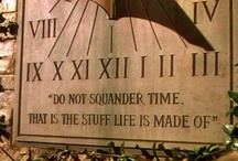 Do Not Squander Time.... / by Marti Hyder Davis