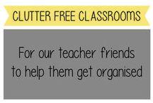 Clutter free classrooms / Organisation ideas for teachers