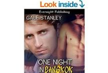 One Night in Bangkok / Gay Romance from Evernight Publishing BLURB: The temperature in Thailand is a humid ninety degrees but things are about to get a lot hotter. Philadelphia lawyer, David Elliot is on a business trip, and he's not interested in the sinful pleasures Bangkok has to offer, but when he meets Kai, the younger man turns his world upside down. It was never meant to be anything more than a pleasant diversion, but David finds he can't walk away when it's over.  / by Gale Stanley