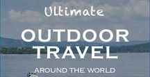 Outdoor Adventure Travel / Adventure Travel   Outdoor travel   Outdoor adventure travel life   Travel nature   Travel national parks   Explore the world's greatest landscapes