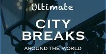 City Breaks Around the World / Weekend breaks in Europe and around the world   Short trips ideas   City travel