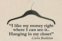 The Closet / 'I like my money where I can see it - hanging in my closet.' ~ Carrie Bradshaw, Sex And The City