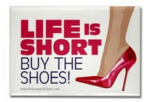 Life is short, buy the shoes! / 'The fact is, sometimes it's really hard to walk in a single woman's shoes. That's why we need really special ones now and then to make the walk a little more fun' ~ Carrie Bradshaw, Sex and the City