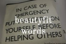 Beautyfit Words / We have gathered our favorite motivatonal sayings about leading a beautyfit life. / by Beautyfit Girls