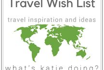 Travel wish list / Places I need to visit!