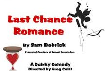 Last Chance Romance / A quirky romantic comedy written by Sam Brobrick, directed by Greg Culet. Courtesy of Samuel French.  Myra Witzer, a strong willed woman, though desperately in search of love and marriage, changes her mind about commitment after marrying Leonard, an unassuming man. Now that he's fallen for her, will Leonard be able to convince her that he's her prince charming?  Sheila Wheeler McCoy Lillian Chiarelli Falcone Galen Louis Paula Hisle Culet Micha Moeller Bryan Romano
