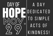 DAY OF HOPE / DAY OF HOPE IS ABOUT 'GIVING POVERTY THE BOOT' BY GIVING HOPE ...EVERYONE CAN PARTICIPATE!  It's a day dedicated to giving poverty the boot through simple acts of compassion.  From giving a smile to a sad stranger, opening a door for someone, buying a hungry person a meal or an impoverished child a pair of boots, we all have something to give. On November 29th we are asking everyone to join us in giving hope through giving.