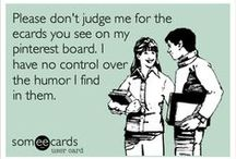 Ecards / oh so funny, and true too a lot of them haha / by Diane Kistell