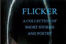 Flicker: A Collection of Short Stories and Poetry