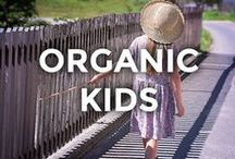 Organic Kids / Products and tips for raising healthy, engaged and organic kids