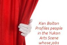 Behind The Curtain Column by Ken Bolton / Profiles of Yukoners Behind the Curtain of the Yukon Arts Scene