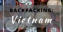 Backpacking: Vietnam / Everything you need to know about backpacking in Vietnam.