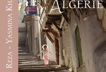 Algérie by Reza & Yasmina Khadra / For the occasion of the fiftieth anniversary of algerian independence, Reza and writer Yasmina Khadra offer you an amazing book on Algeria published by Michel Lafon.