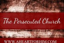 The Persecuted Church / Quotes, articles, and blog posts that raise awareness concerning the plight of persecuted Christians
