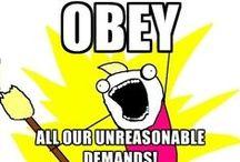 Unreasonable demands! / Me wantie....