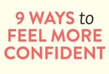 Be Confident / Once you can learn to be confidence and love yourself, everything else will fall in to place.
