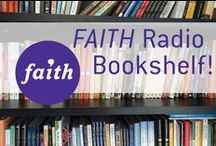Faith Radio Bookshelf / recommendations for your reading and listening enjoyment