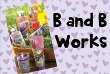B and B works / Bath and body