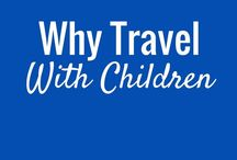 Why Travel With Kids / Travelling with babies, toddlers and kids isn't always easy, but if you love travel you'll find a way to keep doing it. Here are some great posts on why it is important to travel with children.
