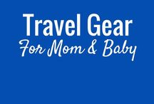 Travel Gear For Mom & Baby / All the travel gear you need for travelling with your baby. Includes products for both parents and baby to help make your family vacation as easy and memorable as possible.