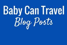 Baby Can Travel - Blog Posts / Looking to travel with your infant, baby or toddler? Start here. This is a complete list of all our blog posts on travelling with a baby.