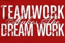 "Team Work / We believe ""it takes a team!"""