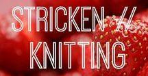 Stricken / Knitting / Anleitungen und Tipps rund um das Thema Stricken