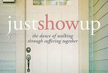 Just Show Up / A book written by Kara Tippetts and Jill Lynn Buteyn (available Oct 2015) Thoughts about suffering, grace, faith, and showing up for each other.