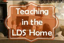 Teaching in the LDS Home/FHE / Resources for Family Home Evening, scripture study, and other teacher opportunities within the home.